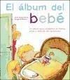 El álbum del bebé : un álbum para completar en familia antes y después del nacimiento