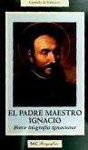 El padre maestro Ignacio : breve biografía ignaciana