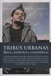 Tribus urbanas : ritos, símbolos y costumbres - Madrid, David Murcia, Jorge