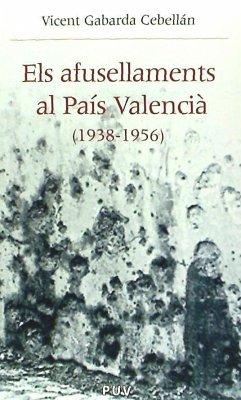 Els afusellaments al País Valencià (1938-1956) - Gabarda Cebellán, Vicente A.