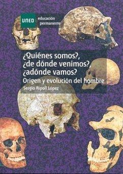 Quién somos?, de dónde venimos?, a dónde vamos? : origen y evolución del hombre - Ripoll López, Sergio