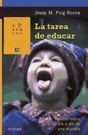 La tarea de educar : relatos sobre el día a día de una escuela - Puig Rovira, Josep Maria . . . [et al. ]