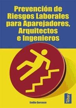 Prevención de riesgos laborales para aparejadores, arquitectos e ingenieros - Carrasco Sánchez, Emilio