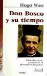 Don Bosco y su tiempo : educador nato, patrono de la juventud trabajadora - Wast, Hugo
