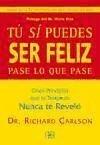 Tú sí puedes ser feliz, pase lo que pase : cinco principios que tu terapeuta nunca te reveló - Carlson, Richard