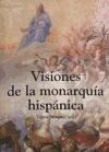Visiones de la monarquía hispánica - Mínguez Cornelles, Víctor Manuel