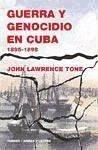 Guerra y genocidio en Cuba, 1895-1898 - Tone, John Lawrence