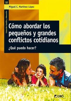 Cómo abordar los pequeños y grandes conflictos cotidianos : qué puedo hacer? - Martínez López, Miguel C.