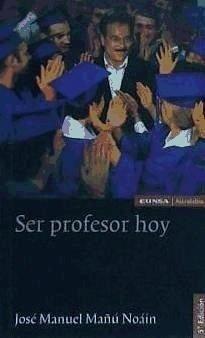Ser profesor hoy - Mañú Noáin, José Manuel
