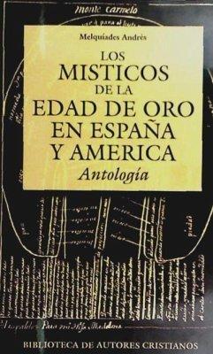 Los místicos de la edad de oro en España y América : antología - Andrés, Melquíades