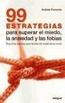 99 estrategias para superar el miedo, la ansiedad y las fobias : pequeñas astucias para desatar los nudos de la mente - Fiorenza, Andrea