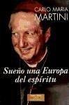 Sueño una Europa del Espíritu - Martini, Carlo M.