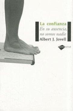 La confianza : en su ausencia, no somos nadie - Jovell Fernández, Albert Jordi