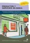 Productos y servicios en banca : técnicas de comunicación y de atención al cliente para facilitar la relación comercial y/o de servicio con la demanda - Argibay González, María del Mar . . . [et al. ]