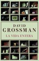 La vida entera - Grossman, David