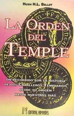 La Orden del Temple : un recorrido por la historia de los caballeros templarios desde su origen hasta nuestros días - Bellot, Hugh H. L.