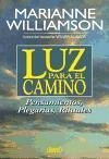 Luz para el camino : pensamientos, plegarias, rituales - Williamson, Marianne
