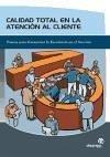 Calidad total en la atención al cliente : pautas para garantizar la excelencia en el servicio