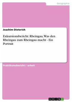Exkursionsbericht: Rheingau, Was den Rheingau zum Rheingau macht - Ein Portrait - Dieterich, Joachim