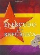 El escudo de la República : el oro de España, la apuesta soviética y los hechos de mayo de 1937 - Viñas Martín, Ángel