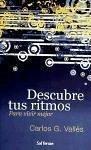Descubre tus ritmos : para vivir mejor - Vallés, Carlos G.