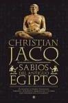 Los sabios del Antiguo Egipto : de Imhotep a Hermes Trimegisto : faraones, sacerdotes, arquitectos y escribas que forjaron una civilización (Historia Divulgativa)