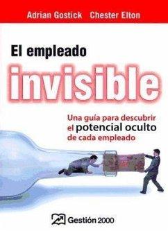 El empleado invisible : una guía para descubrir el potencial oculto de cada empleado - Elton, Chester Gostick, Adrian Robert
