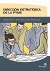 Dirección estratégica de la Pyme : fundamentos y teoría para el éxito empresarial - Caballero Míguez, Gonzalo Freijeiro Álvarez, Ana Belén