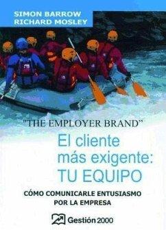 El cliente más exigente : tu equipo : cómo comunicarle entusiasmo por la empresa - Barrow, Simon Mosley, Richard