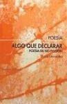 Algo que declarar : poesía de no ficción - González, David