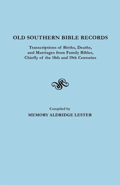 Old Southern Bible Records. Transcriptions of Births, Deaths, and Marriages from Family Bibles, Chiefly of the 18th and 19th Centuries
