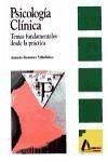 Psicología clínica : temas fundamentales desde la práctica - Ramírez Villafáñez, Amado