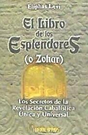 El libro de los esplendores (o Zohar) : los secretos de la revelación cabalísta única y universal