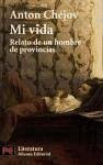 Mi vida : relato de un hombre de provincias - Chejov, Anton Pavlovich