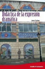 Didáctica de la expresión dramática : una aproximación a la dinámica teatral en el aula - Cañas, José