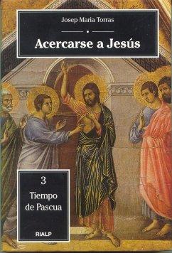 Acercarse a Jesús : tiempo de Pascua - Torras i Bagán, Josep Maria