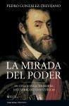 La mirada del poder : de Gengis Jan a Churchill, diez semblanzas históricas - González Trevijano, Pedro José