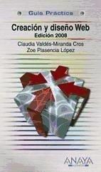 Creación y diseño web. Edición 2008 - Plasencia López, Zoe Valdés-Miranda Cros, Claudia