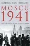 Moscú 1941 : una ciudad y su pueblo en guerra - Braithwaite, Rodric