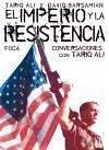 El imperio y la resistencia : conversaciones con Tariq Ali - Alí, Tariq Barsamian, David