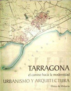 Tarragona el camino hacia la modernidad : urbanismo y arquitectura - Ortueta Hilberath, Elena de