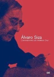Álvaro Siza : conversaciones con Valdemar Cruz - Cruz, Valdemar Siza, Álvaro