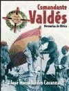 Comandante Valdés : memorias de África - Valdés Cavanna, José