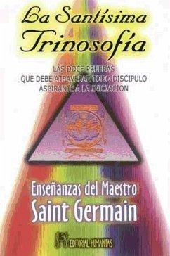 La santísima trinosofía : las doce pruebas que debe atravesar todo discípulo aspirante a la iniciación - Saint-Germain