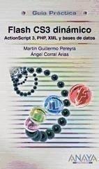 Flash CS3 dinámico : Action Script 3, PHP, XML y bases de datos - Corral Arias, Ángel Pereyra Martínez, Martín Guillermo
