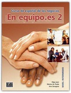 En equipo.es 2 - Libro del Alumno - Prada Segovia, Marisa de; Zaragoza Andreu, Ana; Juan Lázaro, Olga