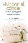 Vivir con el cáncer : luchar para ganar : realidades frente a tabúes - Samblás García, José