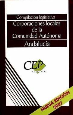Corporaciones locales de la Comunidad Autónoma de Andalucía. Compilación legislativa