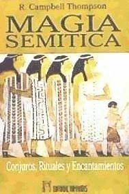 Magia semítica : conjuros, rituales y encantamientos del antiguo Oriente - Thompson, R. Campbell