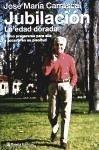 Jubilación, la edad dorada - Carrascal, José María